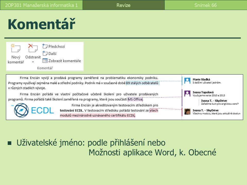 Komentář Uživatelské jméno: podle přihlášení nebo Možnosti aplikace Word, k. Obecné RevizeSnímek 662OP381 Manažerská informatika 1
