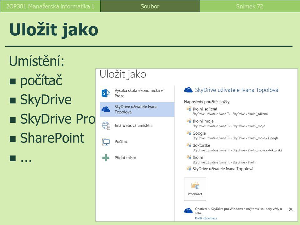 Uložit jako Umístění: počítač SkyDrive SkyDrive Pro SharePoint... SouborSnímek 722OP381 Manažerská informatika 1