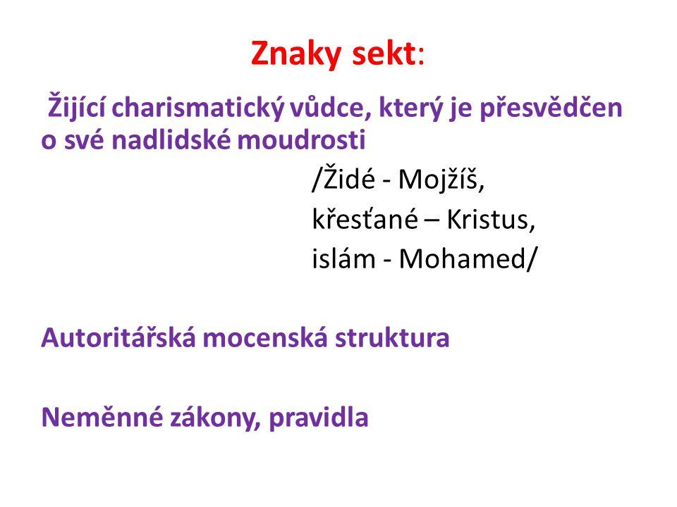 Znaky sekt: Žijící charismatický vůdce, který je přesvědčen o své nadlidské moudrosti /Židé - Mojžíš, křesťané – Kristus, islám - Mohamed/ Autoritářská mocenská struktura Neměnné zákony, pravidla