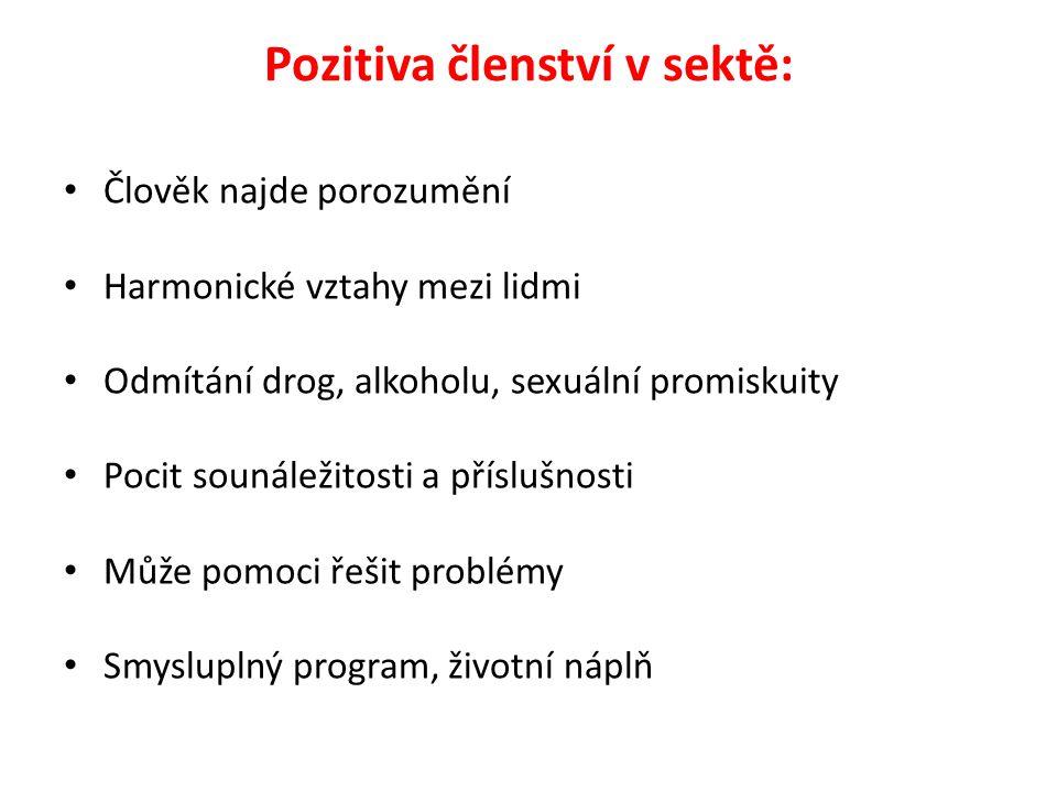 Pozitiva členství v sektě: Člověk najde porozumění Harmonické vztahy mezi lidmi Odmítání drog, alkoholu, sexuální promiskuity Pocit sounáležitosti a příslušnosti Může pomoci řešit problémy Smysluplný program, životní náplň