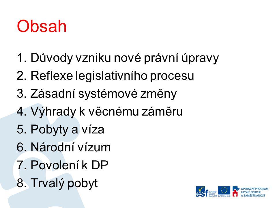 Obsah 1. Důvody vzniku nové právní úpravy 2. Reflexe legislativního procesu 3. Zásadní systémové změny 4. Výhrady k věcnému záměru 5. Pobyty a víza 6.