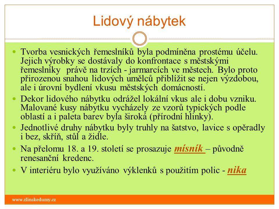 Lidový nábytek www.zlinskedumy.cz Tvorba vesnických řemeslníků byla podmíněna prostému účelu. Jejich výrobky se dostávaly do konfrontace s městskými ř