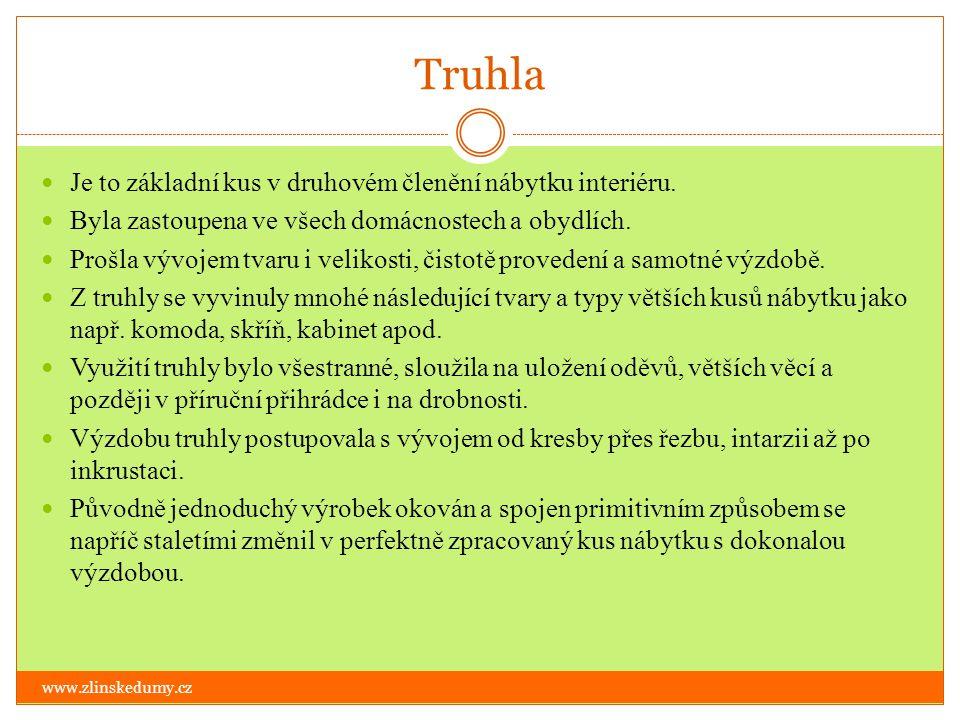 Truhla www.zlinskedumy.cz Je to základní kus v druhovém členění nábytku interiéru. Byla zastoupena ve všech domácnostech a obydlích. Prošla vývojem tv