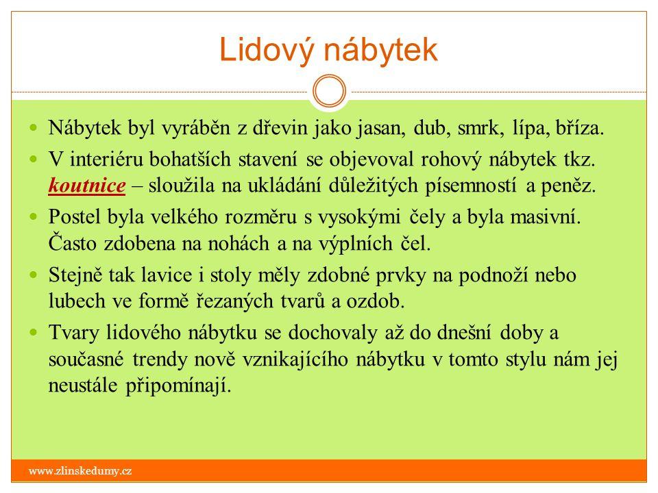Lidový nábytek www.zlinskedumy.cz Nábytek byl vyráběn z dřevin jako jasan, dub, smrk, lípa, bříza. V interiéru bohatších stavení se objevoval rohový n