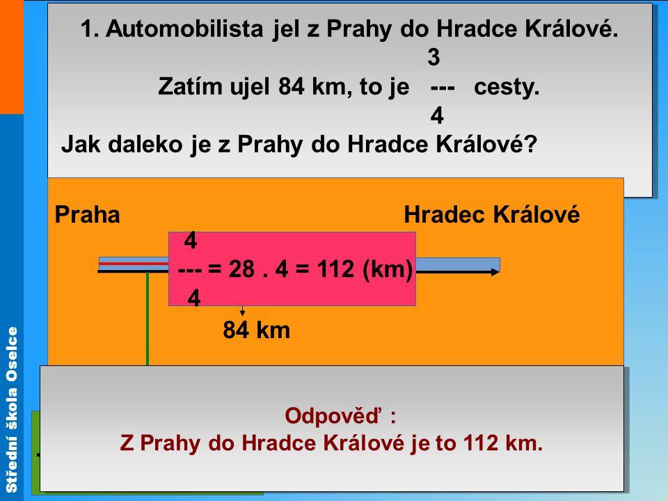 Střední škola Oselce Příklad: 1. Automobilista jel z Prahy do Hradce Králové.