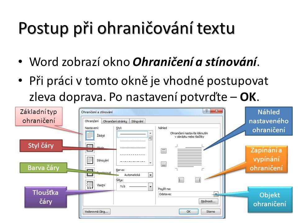 Postup při ohraničování textu Word zobrazí okno Ohraničení a stínování. Při práci v tomto okně je vhodné postupovat zleva doprava. Po nastavení potvrď