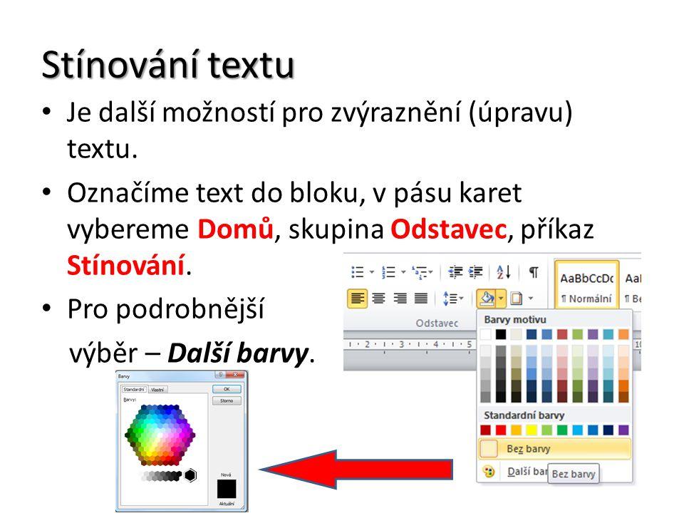 Stínování textu Je další možností pro zvýraznění (úpravu) textu. Označíme text do bloku, v pásu karet vybereme Domů, skupina Odstavec, příkaz Stínován