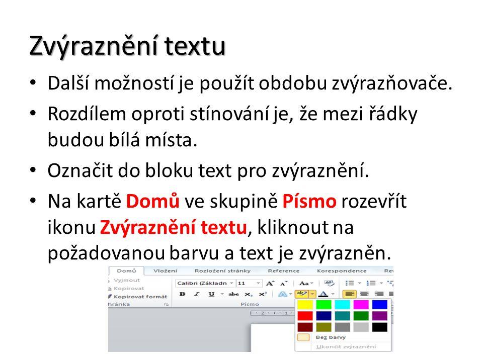 Zvýraznění textu Další možností je použít obdobu zvýrazňovače. Rozdílem oproti stínování je, že mezi řádky budou bílá místa. Označit do bloku text pro