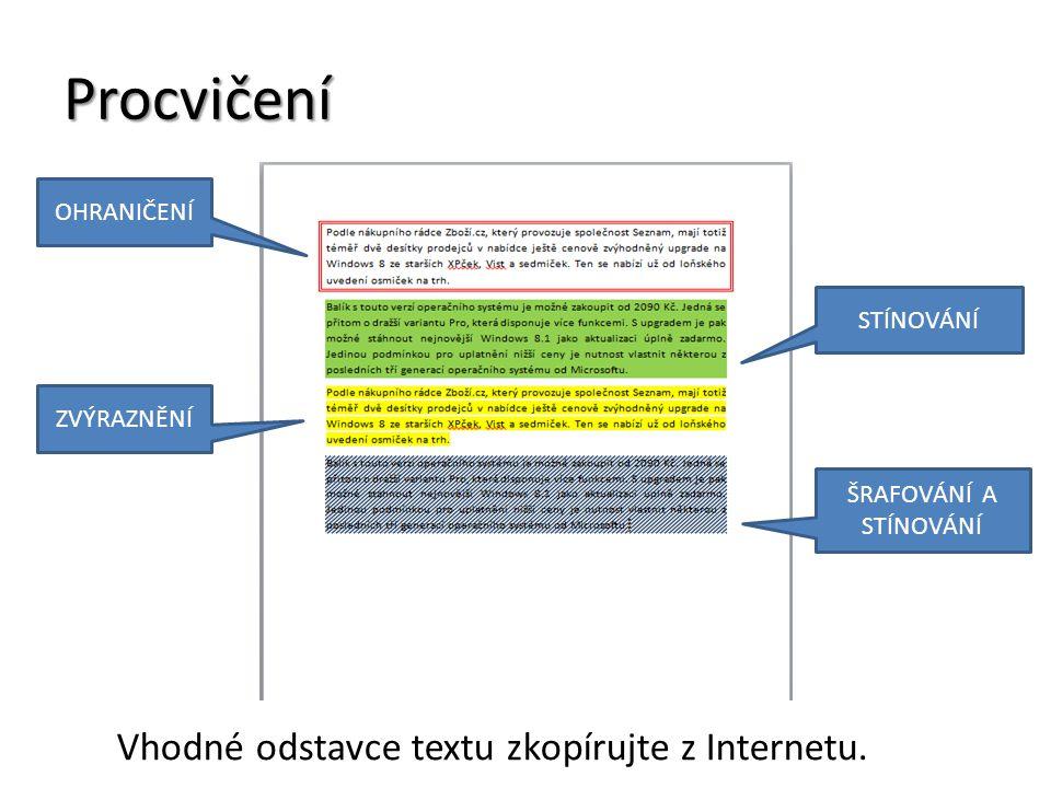 Procvičení OHRANIČENÍ STÍNOVÁNÍ ZVÝRAZNĚNÍ ŠRAFOVÁNÍ A STÍNOVÁNÍ Vhodné odstavce textu zkopírujte z Internetu.