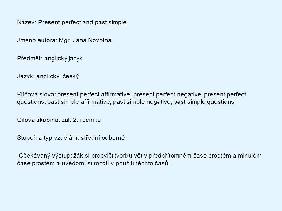 Název: Present perfect and past simple Jméno autora: Mgr.