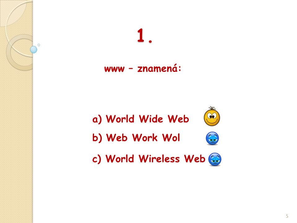 1. www – znamená: 5 b) Web Work Wol a) World Wide Web c) World Wireless Web
