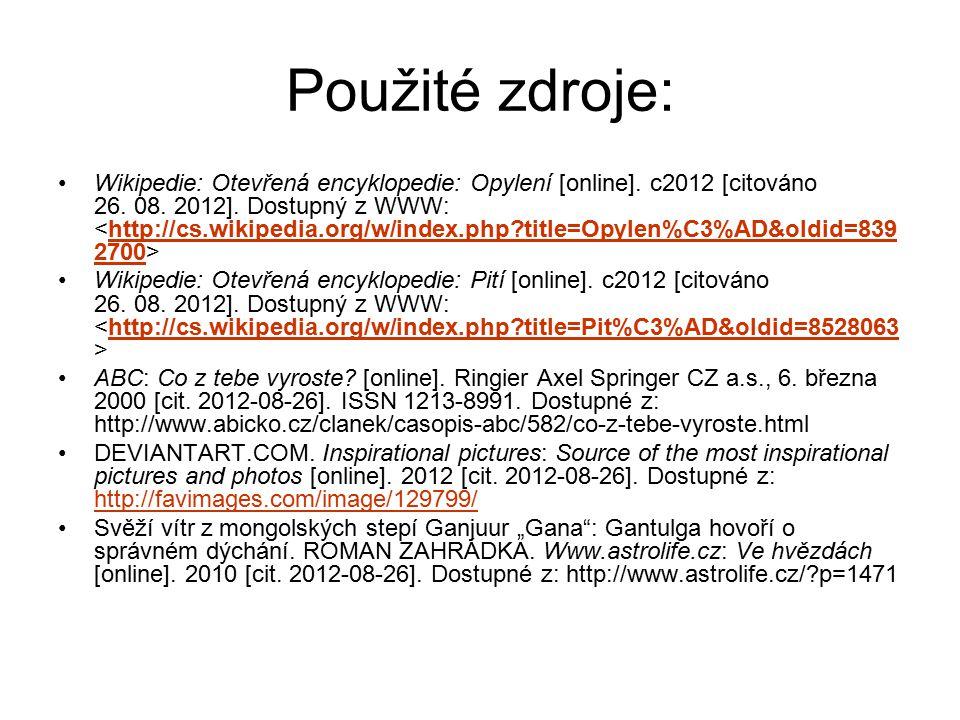 Použité zdroje: Wikipedie: Otevřená encyklopedie: Opylení [online]. c2012 [citováno 26. 08. 2012]. Dostupný z WWW: http://cs.wikipedia.org/w/index.php