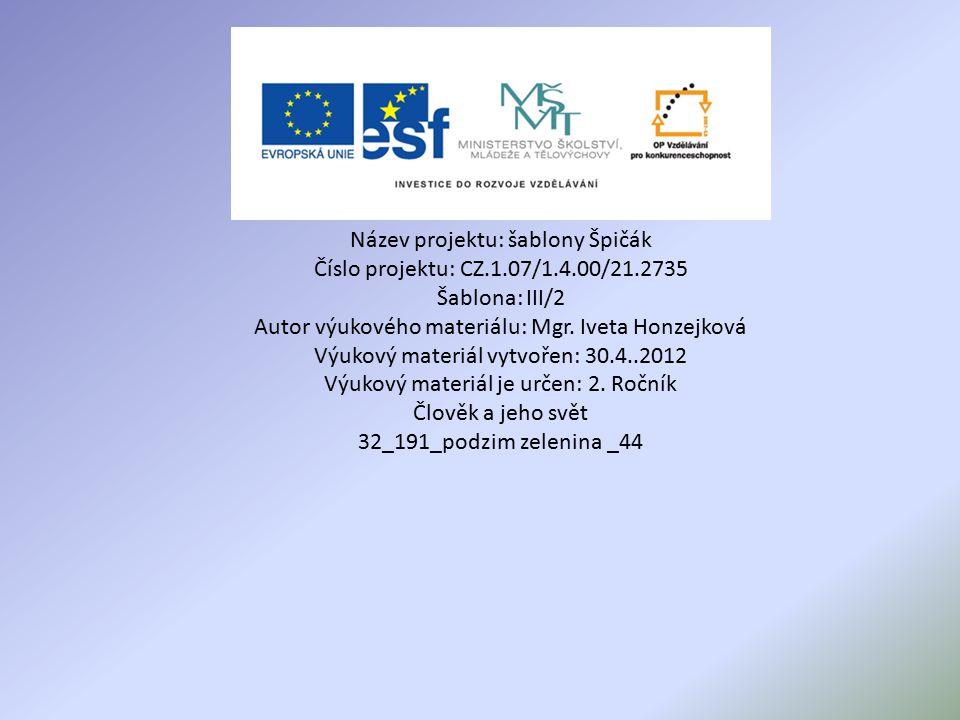 Název projektu: šablony Špičák Číslo projektu: CZ.1.07/1.4.00/21.2735 Šablona: III/2 Autor výukového materiálu: Mgr.