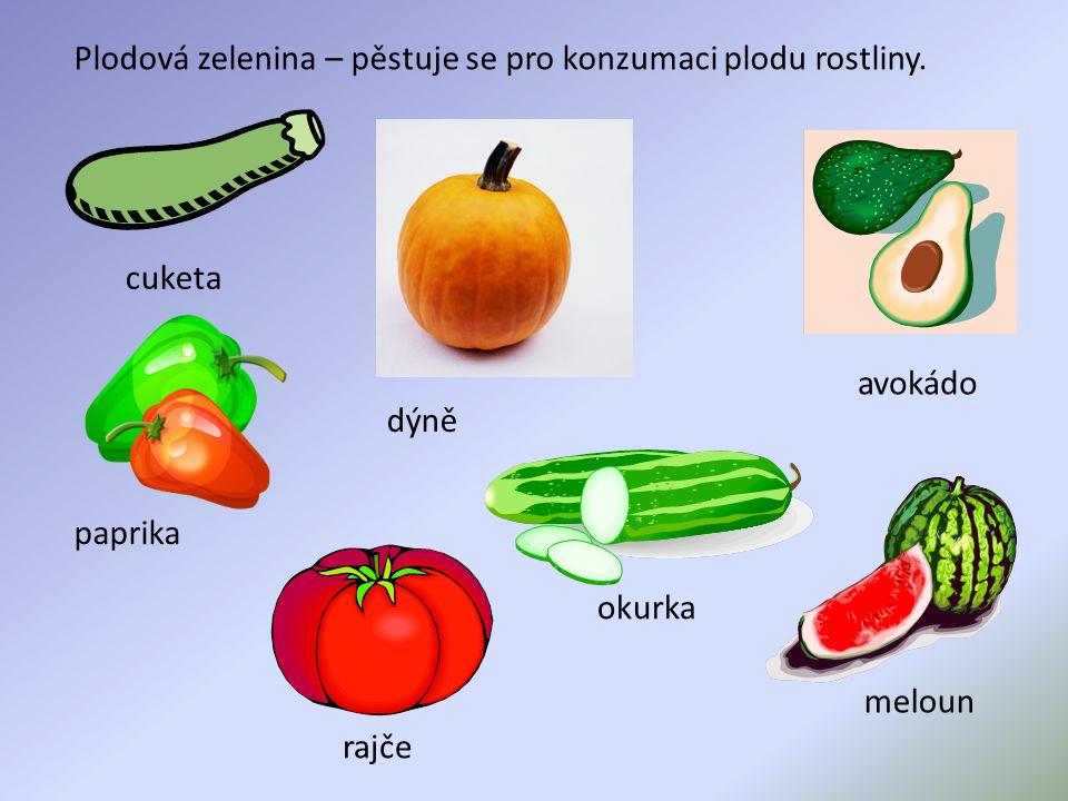 Plodová zelenina – pěstuje se pro konzumaci plodu rostliny.