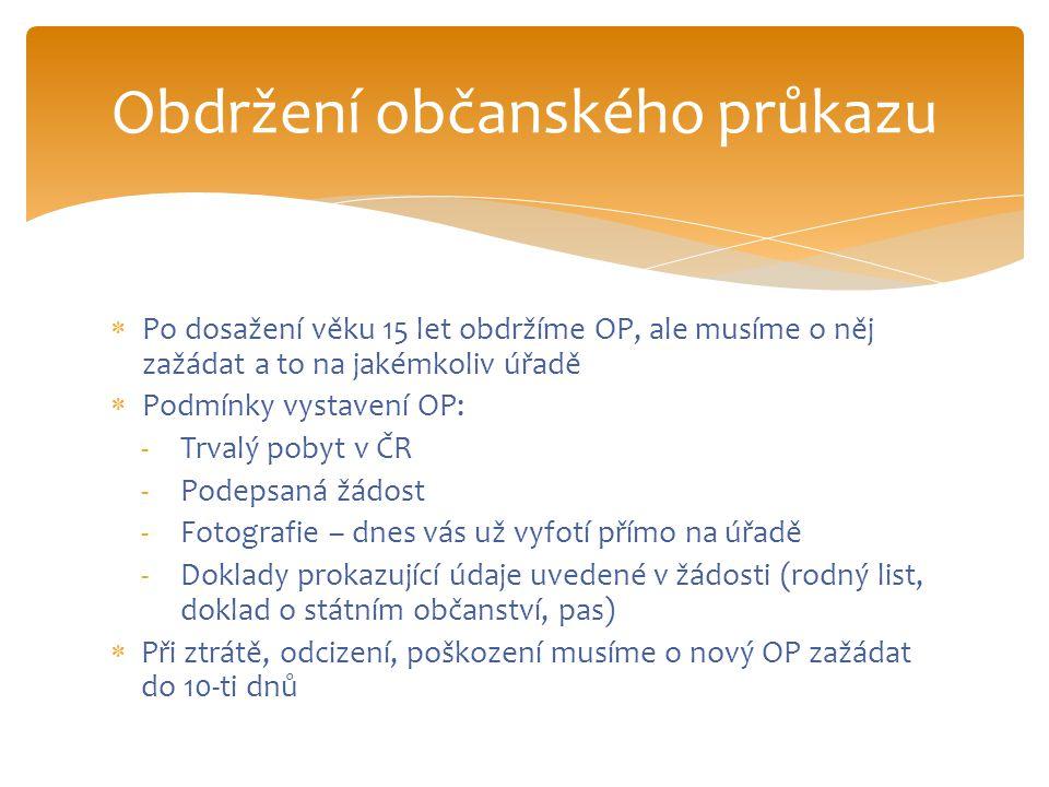  Po dosažení věku 15 let obdržíme OP, ale musíme o něj zažádat a to na jakémkoliv úřadě  Podmínky vystavení OP: -Trvalý pobyt v ČR -Podepsaná žádost
