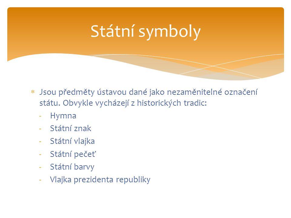  Jsou předměty ústavou dané jako nezaměnitelné označení státu. Obvykle vycházejí z historických tradic: -Hymna -Státní znak -Státní vlajka -Státní pe