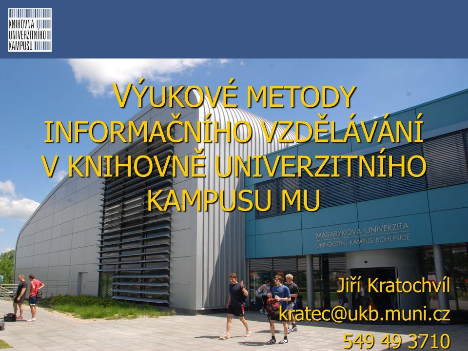 V ÝUKOVÉ METODY INFORMAČNÍHO VZDĚLÁVÁNÍ V KNIHOVNĚ UNIVERZITNÍHO KAMPUSU MU Jiří Kratochvíl kratec@ukb.muni.cz 549 49 3710