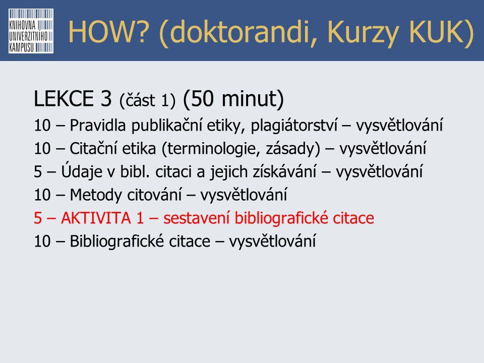 HOW? (doktorandi, Kurzy KUK) LEKCE 3 (část 1) (50 minut) 10 – Pravidla publikační etiky, plagiátorství – vysvětlování 10 – Citační etika (terminologie