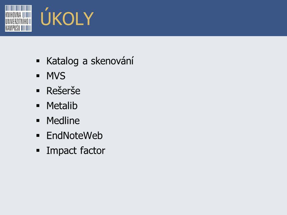 ÚKOLY  Katalog a skenování  MVS  Rešerše  Metalib  Medline  EndNoteWeb  Impact factor