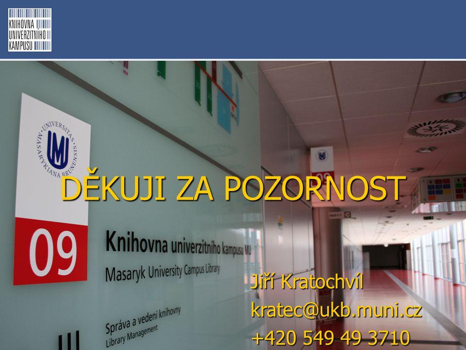 DĚKUJI ZA POZORNOST Jiří Kratochvíl kratec@ukb.muni.cz +420 549 49 3710
