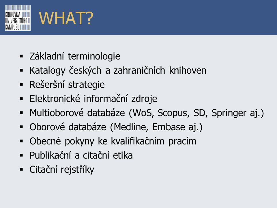 WHAT?  Základní terminologie  Katalogy českých a zahraničních knihoven  Rešeršní strategie  Elektronické informační zdroje  Multioborové databáze