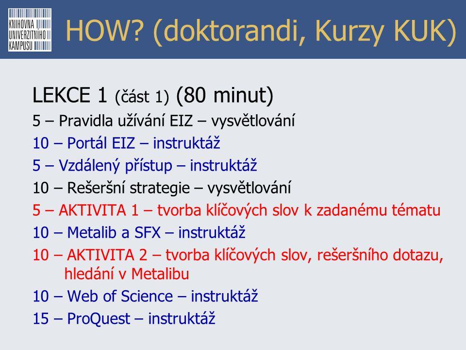 HOW? (doktorandi, Kurzy KUK) LEKCE 1 (část 1) (80 minut) 5 – Pravidla užívání EIZ – vysvětlování 10 – Portál EIZ – instruktáž 5 – Vzdálený přístup – i