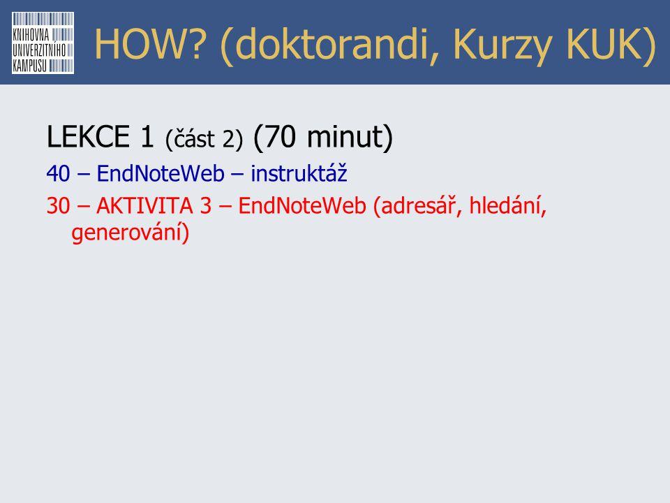 HOW? (doktorandi, Kurzy KUK) LEKCE 1 (část 2) (70 minut) 40 – EndNoteWeb – instruktáž 30 – AKTIVITA 3 – EndNoteWeb (adresář, hledání, generování)