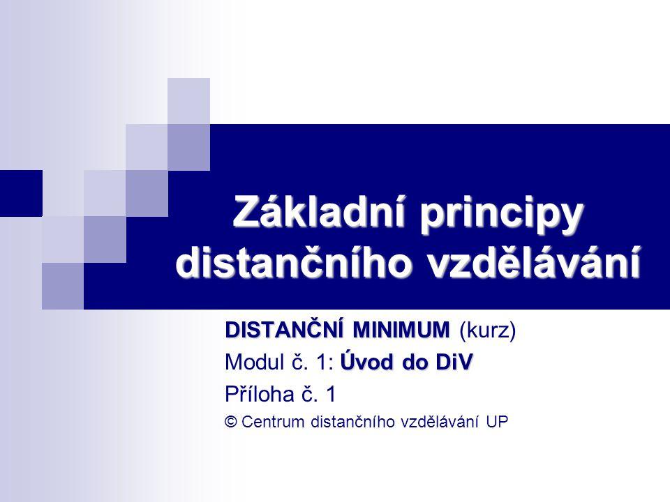 Základní principy distančního vzdělávání DISTANČNÍ MINIMUM DISTANČNÍ MINIMUM (kurz) Úvod do DiV Modul č. 1: Úvod do DiV Příloha č. 1 © Centrum distanč
