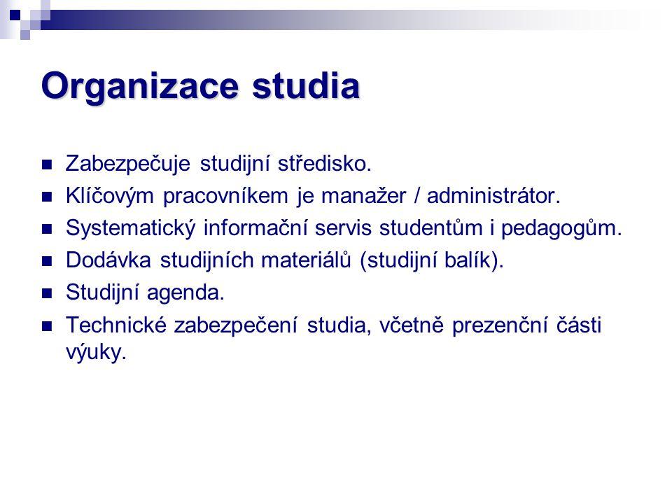 Organizace studia Zabezpečuje studijní středisko. Klíčovým pracovníkem je manažer / administrátor. Systematický informační servis studentům i pedagogů