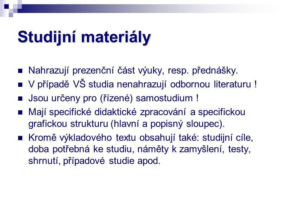 Studijní materiály Nahrazují prezenční část výuky, resp. přednášky. V případě VŠ studia nenahrazují odbornou literaturu ! Jsou určeny pro (řízené) sam
