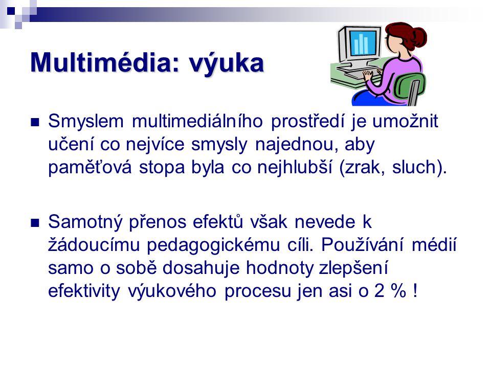 Multimédia: výuka Smyslem multimediálního prostředí je umožnit učení co nejvíce smysly najednou, aby paměťová stopa byla co nejhlubší (zrak, sluch). S