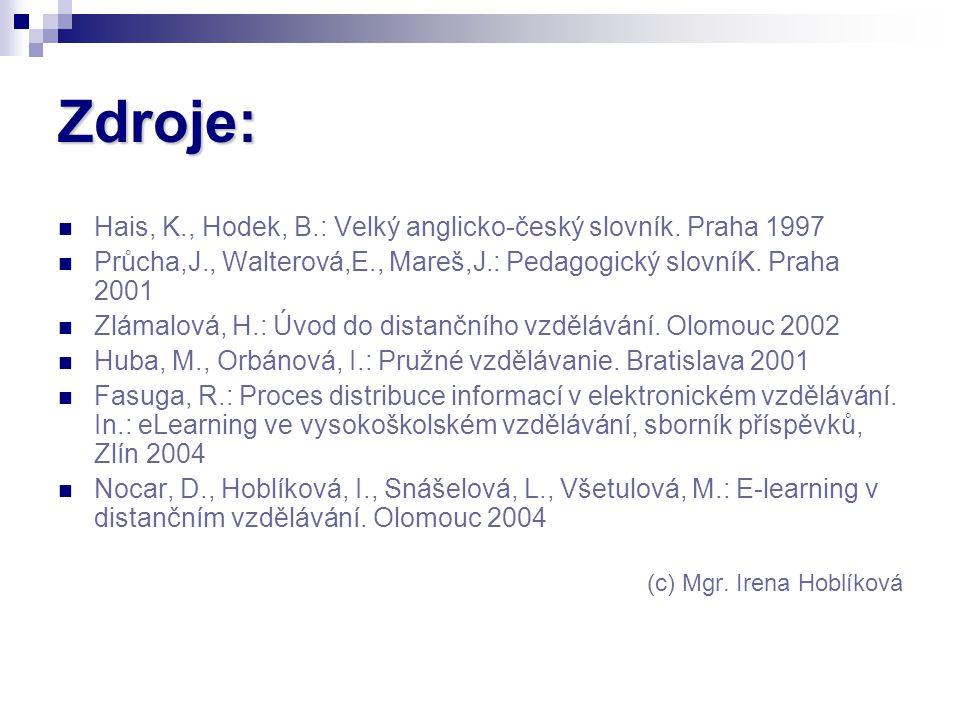 Zdroje: Hais, K., Hodek, B.: Velký anglicko-český slovník. Praha 1997 Průcha,J., Walterová,E., Mareš,J.: Pedagogický slovníK. Praha 2001 Zlámalová, H.