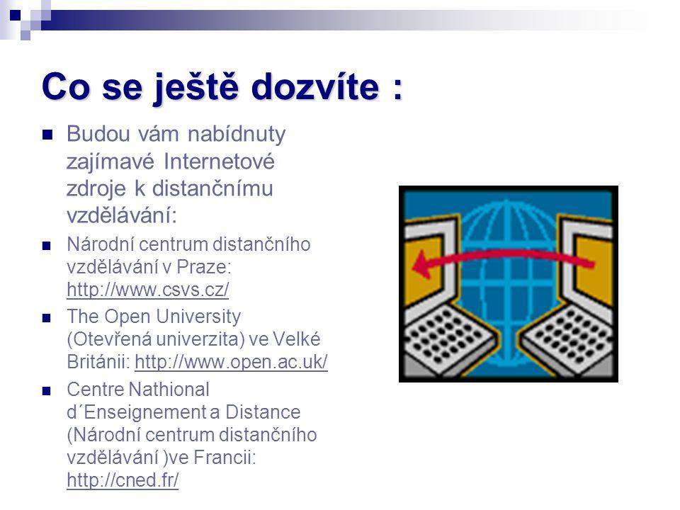 Co se ještě dozvíte : Budou vám nabídnuty zajímavé Internetové zdroje k distančnímu vzdělávání: Národní centrum distančního vzdělávání v Praze: http:/
