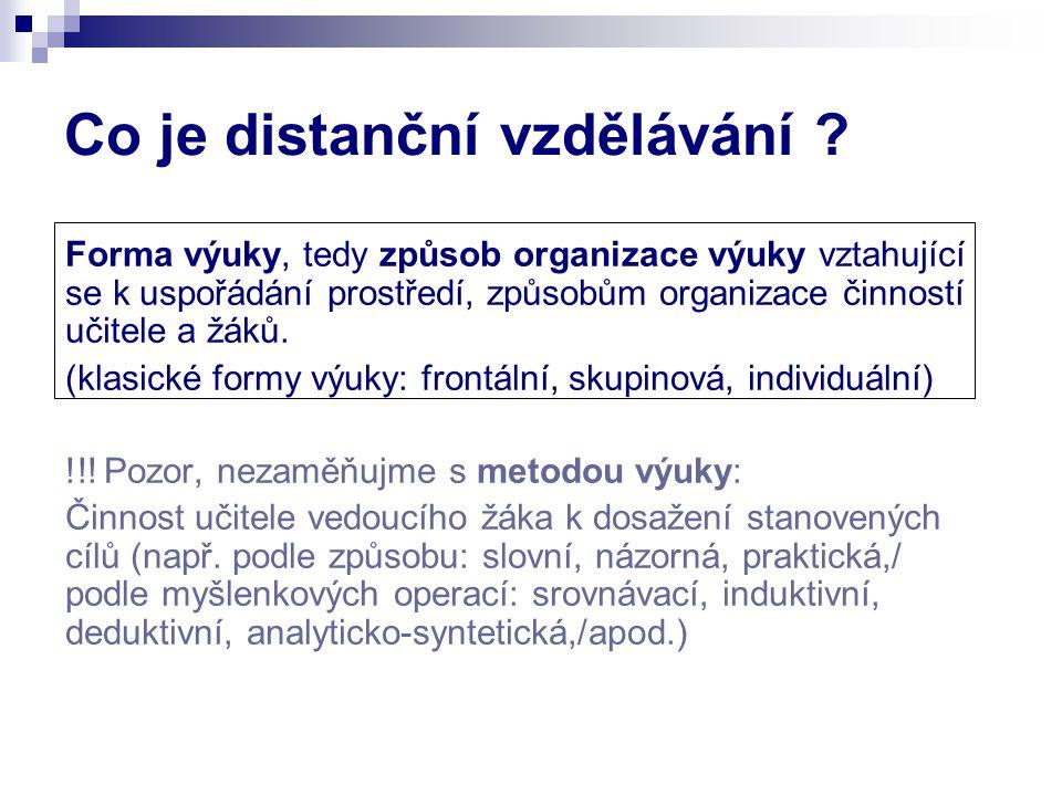 Co je distanční vzdělávání ? Forma výuky, tedy způsob organizace výuky vztahující se k uspořádání prostředí, způsobům organizace činností učitele a žá