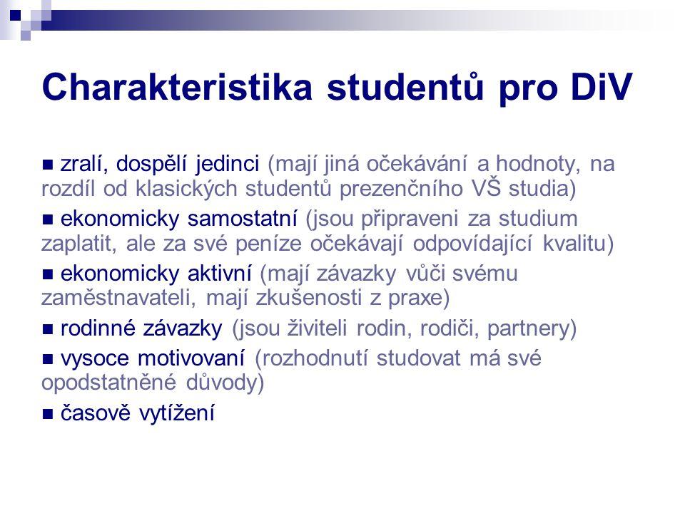 Charakteristika studentů pro DiV zralí, dospělí jedinci (mají jiná očekávání a hodnoty, na rozdíl od klasických studentů prezenčního VŠ studia) ekonom