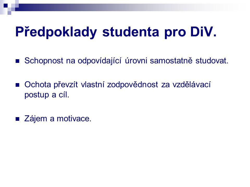 Předpoklady studenta pro DiV. Schopnost na odpovídající úrovni samostatně studovat. Ochota převzít vlastní zodpovědnost za vzdělávací postup a cíl. Zá
