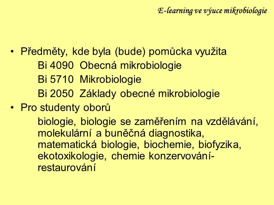 E-learning ve výuce mikrobiologie Předměty, kde byla (bude) pomůcka využita Bi 4090 Obecná mikrobiologie Bi 5710 Mikrobiologie Bi 2050 Základy obecné