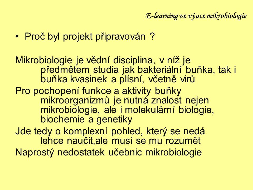 E-learning ve výuce mikrobiologie Proč byl projekt připravován ? Mikrobiologie je vědní disciplina, v níž je předmětem studia jak bakteriální buňka, t
