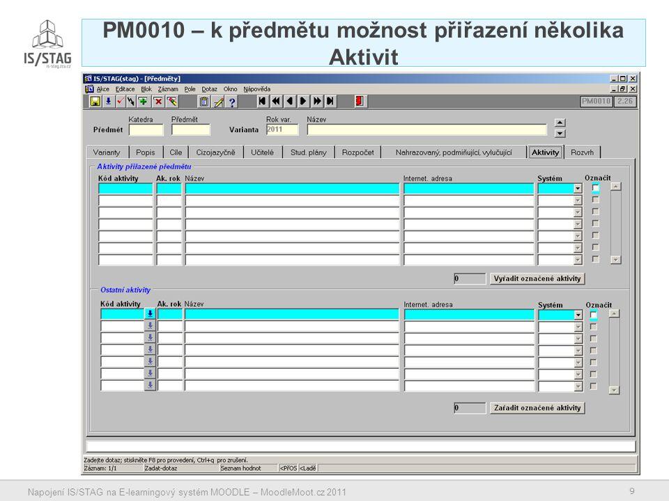 10 Napojení IS/STAG na E-learningový systém MOODLE – MoodleMoot.cz 2011 RA0010 – k rozvrhové akci možnost přiřazení několika Aktivit