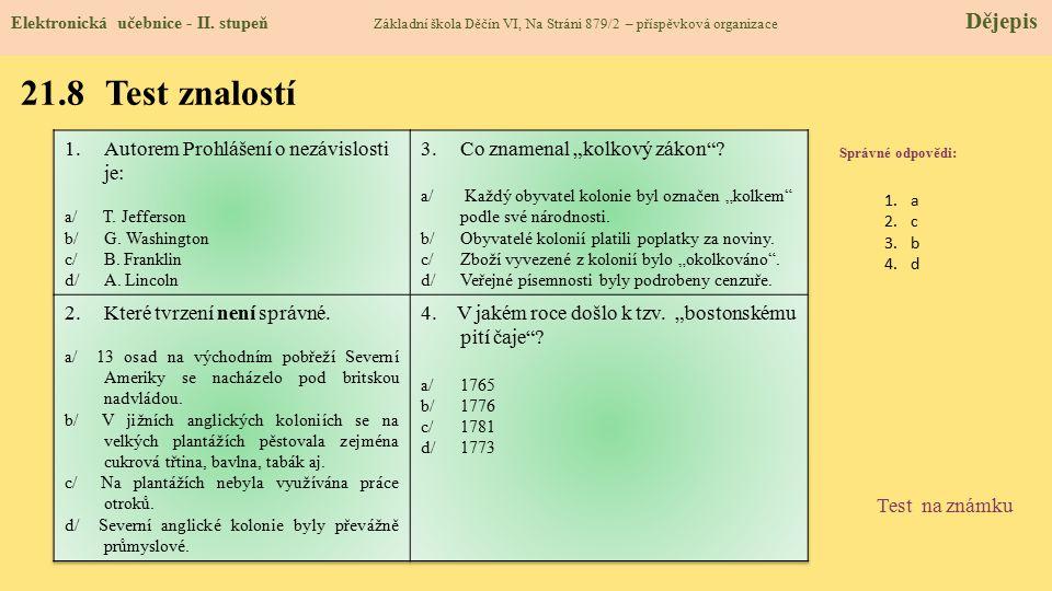 21.8 Test znalostí Správné odpovědi: 1.a 2.c 3.b 4.d Test na známku Elektronická učebnice - II. stupeň Základní škola Děčín VI, Na Stráni 879/2 – přís