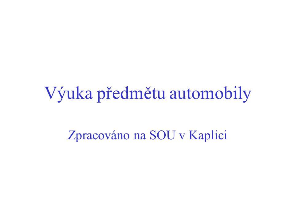 Výuka předmětu automobily Zpracováno na SOU v Kaplici