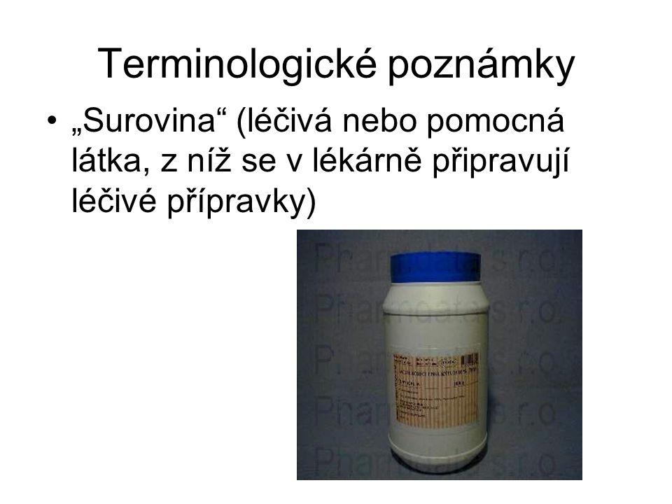 """Terminologické poznámky """"Surovina"""" (léčivá nebo pomocná látka, z níž se v lékárně připravují léčivé přípravky)"""