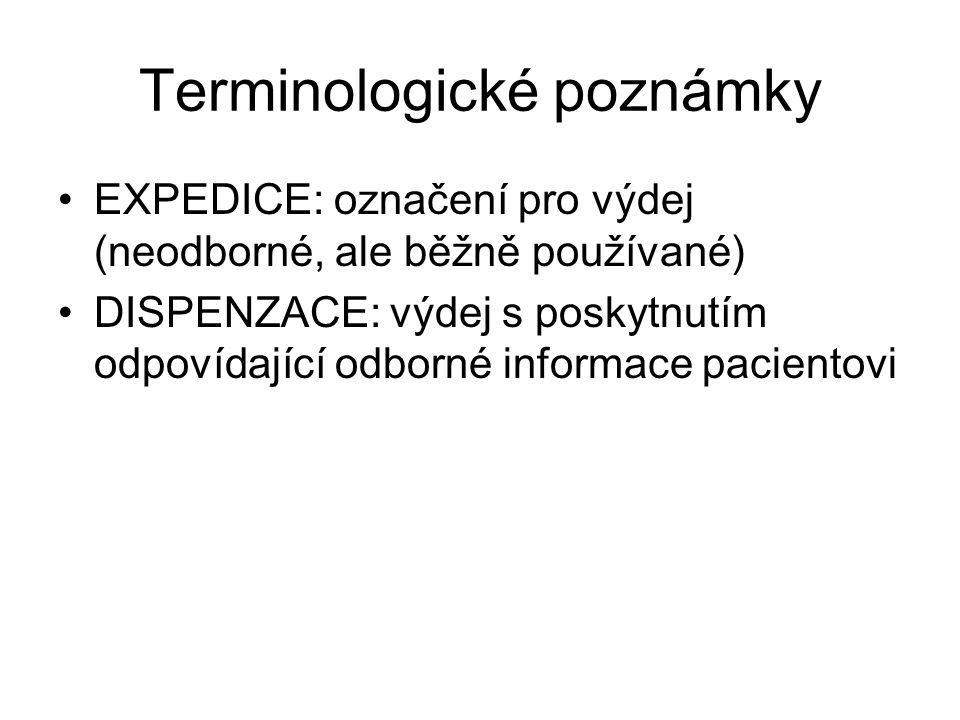 Terminologické poznámky EXPEDICE: označení pro výdej (neodborné, ale běžně používané) DISPENZACE: výdej s poskytnutím odpovídající odborné informace p