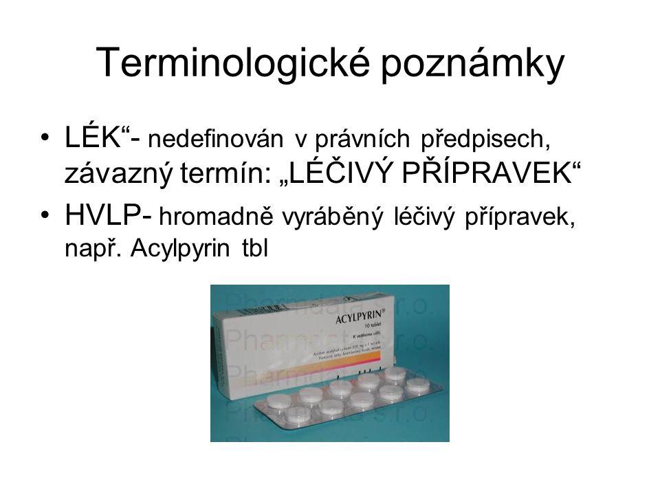 """Terminologické poznámky LÉK""""- nedefinován v právních předpisech, závazný termín: """"LÉČIVÝ PŘÍPRAVEK"""" HVLP- hromadně vyráběný léčivý přípravek, např. Ac"""