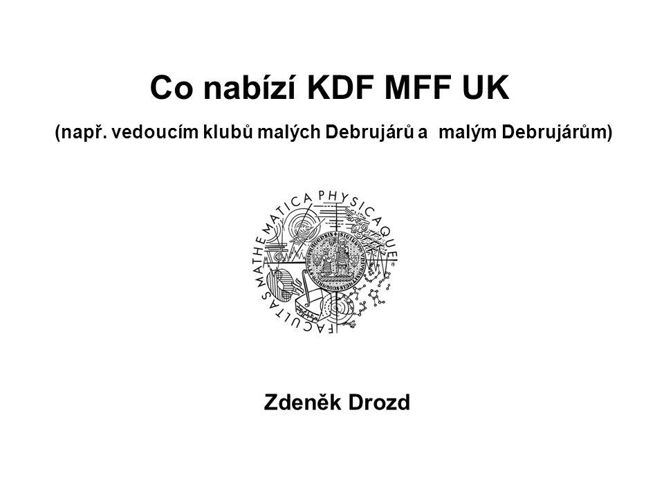Co nabízí KDF MFF UK (např. vedoucím klubů malých Debrujárů a malým Debrujárům) Zdeněk Drozd
