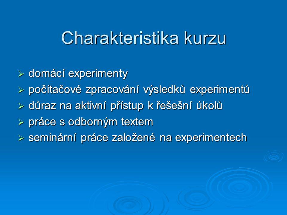 Charakteristika kurzu  domácí experimenty  počítačové zpracování výsledků experimentů  důraz na aktivní přístup k řešešní úkolů  práce s odborným textem  seminární práce založené na experimentech