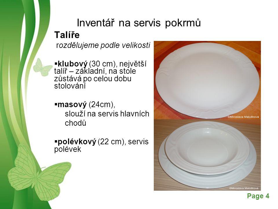 Free Powerpoint TemplatesPage 5 Inventář na servis pokrmů  dezertní (19 cm), na servis studených a teplých předkrmů, moučníků, sýrů, ovoce  moučníkový (17 cm), na servis studených dezertů  pečivový (17 cm), při složitých snídaních, při slavnostním stolování pro manipulaci s pečivem  máslový (8 cm), na snídaňové přílohy (med, máslo, džem)