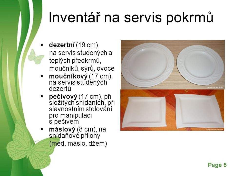 Free Powerpoint TemplatesPage 6 Inventář na servis pokrmů Mísy slouží k servisu pokrmů, mohou mít různé tvary a velikosti (1-10 porcí), volíme podle druhu pokrmu, velikosti a počtu porcí běžné kulaté mísy - na pokrmy odpovídajícího tvaru, např.