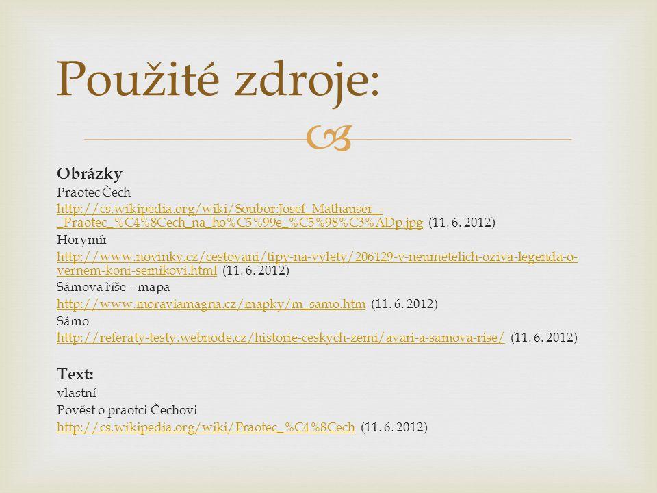  Obrázky Praotec Čech http://cs.wikipedia.org/wiki/Soubor:Josef_Mathauser_- _Praotec_%C4%8Cech_na_ho%C5%99e_%C5%98%C3%ADp.jpghttp://cs.wikipedia.org/