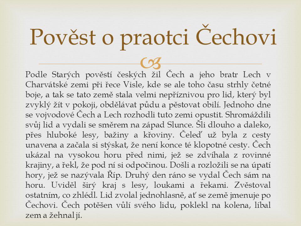  Podle Starých pověstí českých žil Čech a jeho bratr Lech v Charvátské zemi při řece Visle, kde se ale toho času strhly četné boje, a tak se tato zem